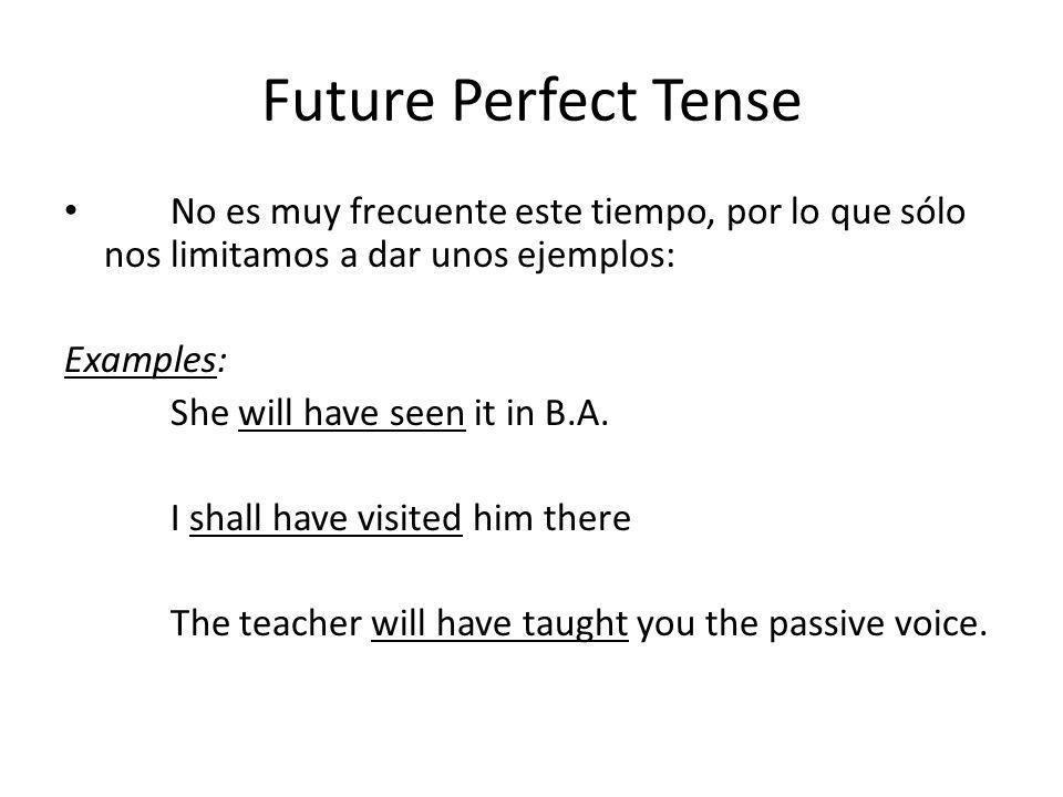 Future Perfect Tense No es muy frecuente este tiempo, por lo que sólo nos limitamos a dar unos ejemplos: