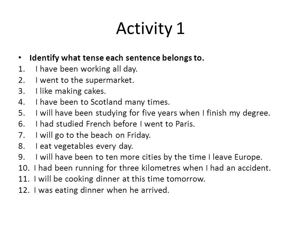 Activity 1 Identify what tense each sentence belongs to.