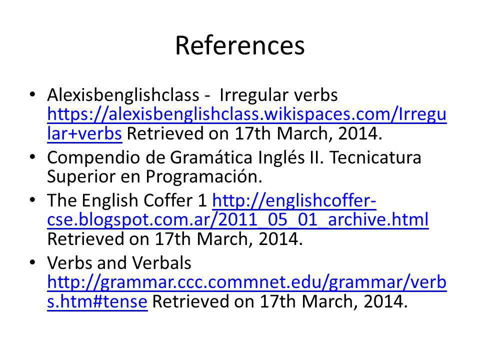 References Alexisbenglishclass - Irregular verbs https://alexisbenglishclass.wikispaces.com/Irregular+verbs Retrieved on 17th March, 2014.