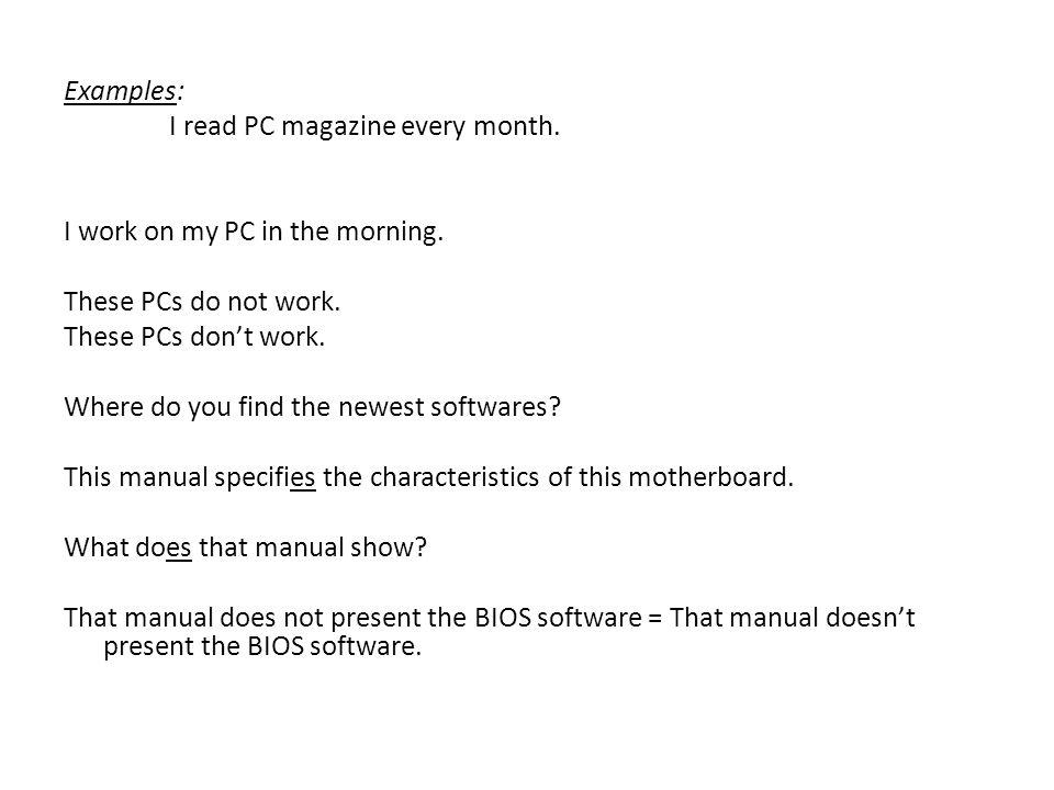 Examples: I read PC magazine every month
