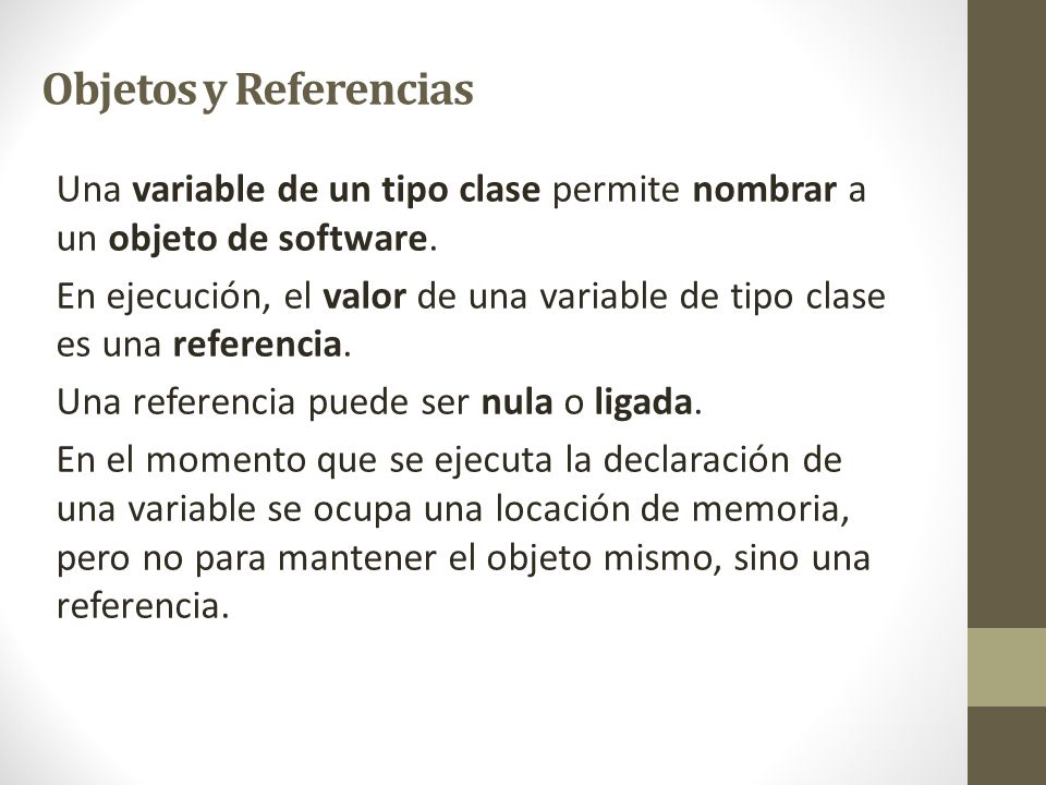 Objetos y Referencias Una variable de un tipo clase permite nombrar a un objeto de software.