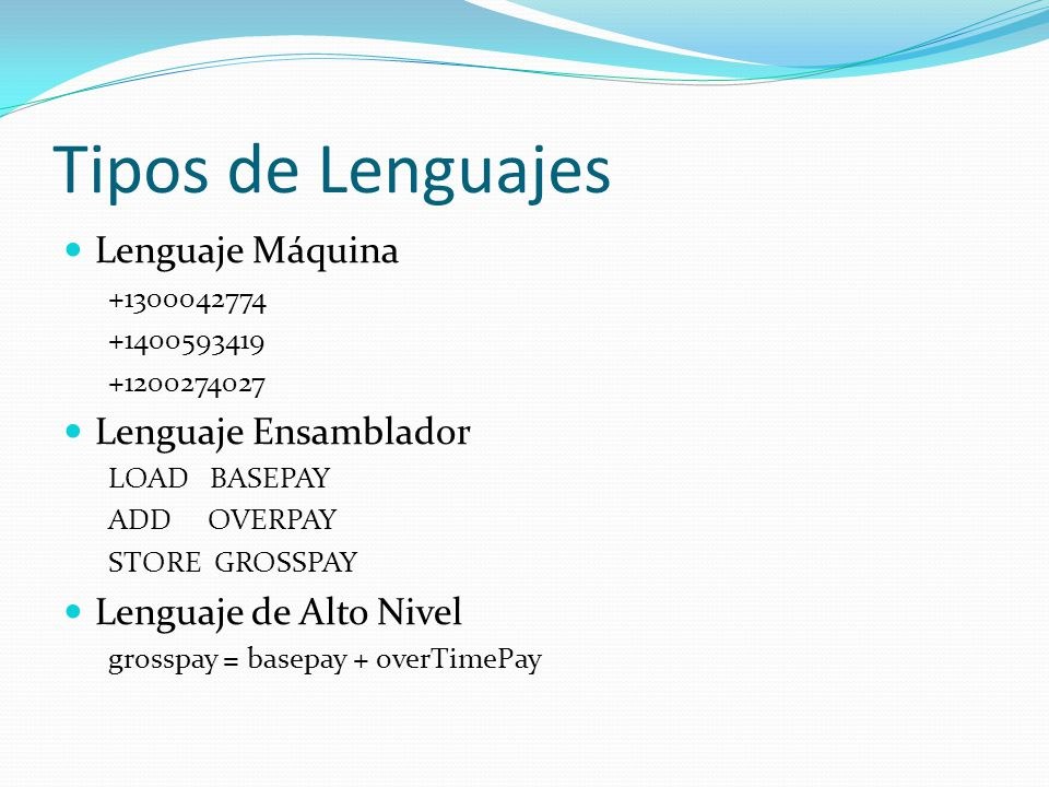 Tipos de Lenguajes Lenguaje Máquina Lenguaje Ensamblador