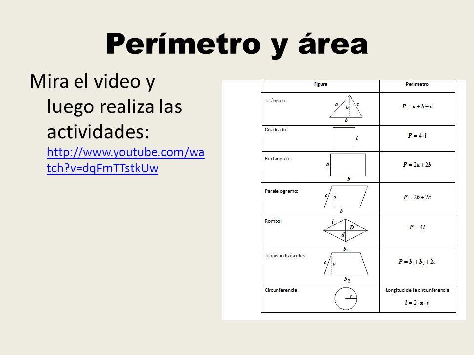 Perímetro y área Mira el video y luego realiza las actividades: http://www.youtube.com/watch v=dqFmTTstkUw.