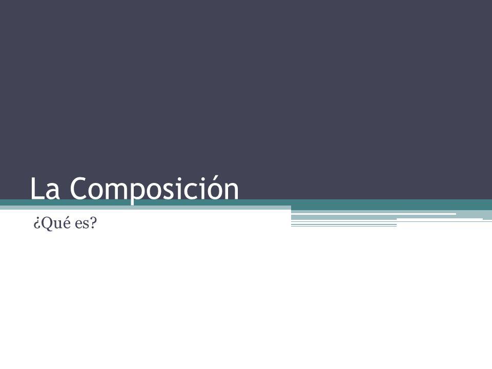 La Composición ¿Qué es