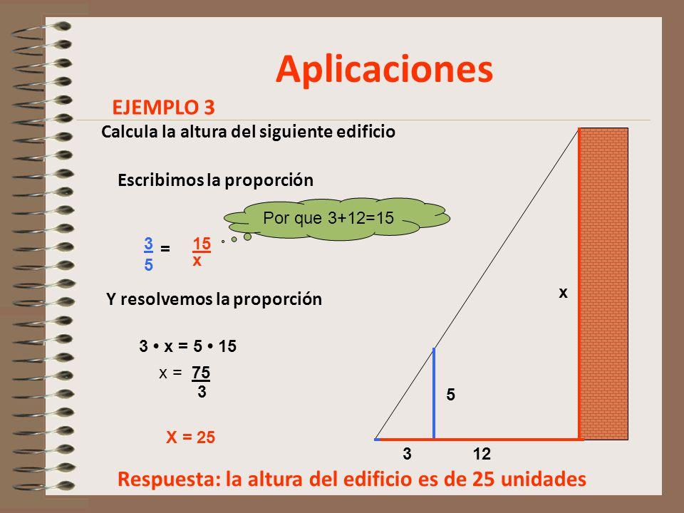 Aplicaciones EJEMPLO 3. Calcula la altura del siguiente edificio. x. x. 5. 3. 12. Escribimos la proporción.