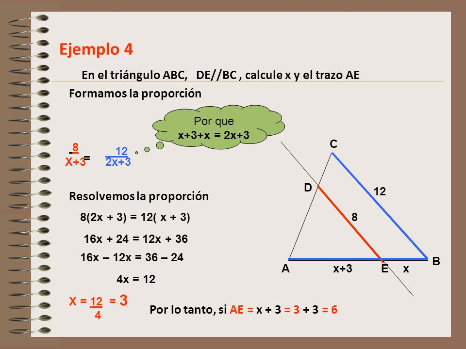 Ejemplo 4 En el triángulo ABC, DE//BC , calcule x y el trazo AE
