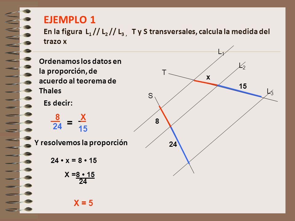 EJEMPLO 1 En la figura L1 // L2 // L3 , T y S transversales, calcula la medida del trazo x