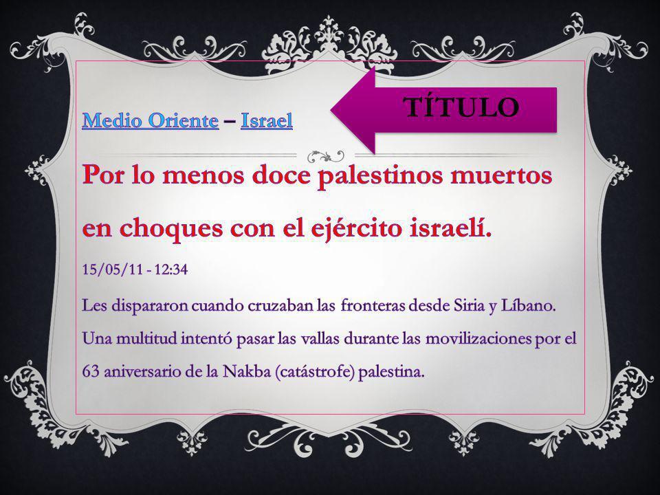 Medio Oriente – Israel Por lo menos doce palestinos muertos en choques con el ejército israelí. 15/05/11 - 12:34.