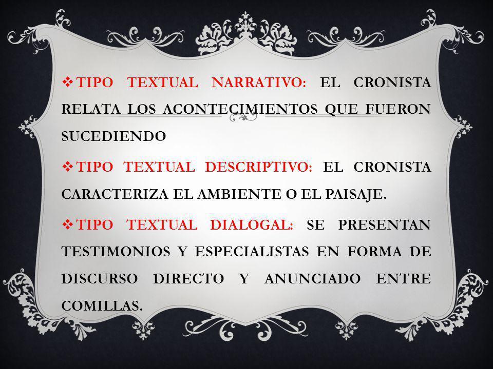 TIPO TEXTUAL NARRATIVO: EL CRONISTA RELATA LOS ACONTECIMIENTOS QUE FUERON SUCEDIENDO