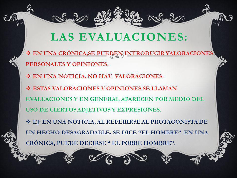 LAS EVALUACIONES: EN UNA CRÓNICA,SE PUEDEN INTRODUCIR VALORACIONES PERSONALES Y OPINIONES. EN UNA NOTICIA, NO HAY VALORACIONES.