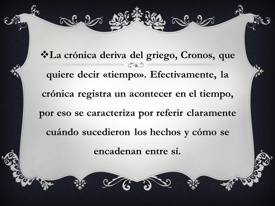 La crónica deriva del griego, Cronos, que quiere decir «tiempo»