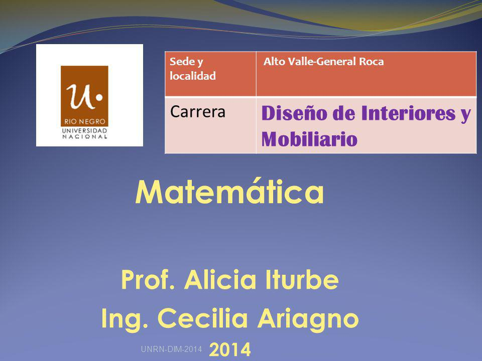 Matemática Prof. Alicia Iturbe Ing. Cecilia Ariagno 2014