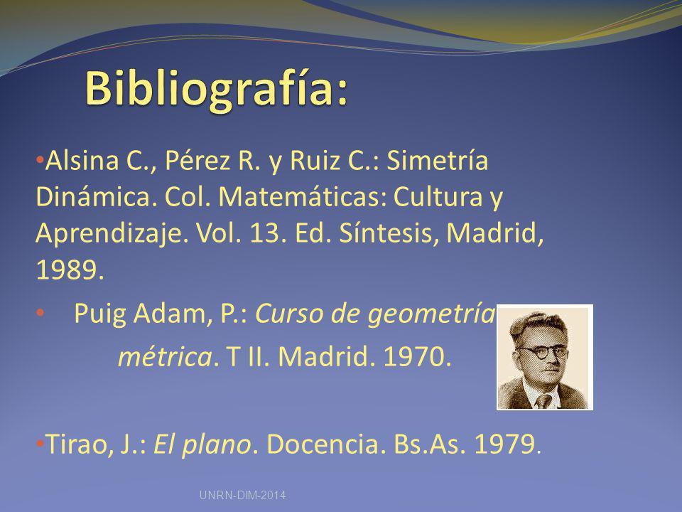 Bibliografía: Alsina C., Pérez R. y Ruiz C.: Simetría Dinámica. Col. Matemáticas: Cultura y Aprendizaje. Vol. 13. Ed. Síntesis, Madrid, 1989.
