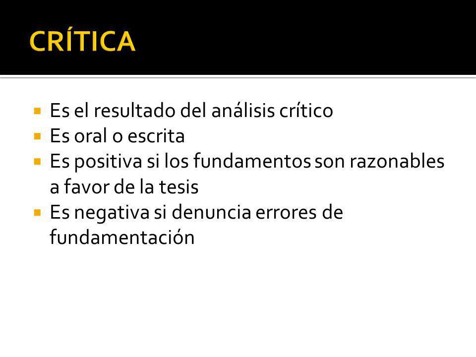 CRÍTICA Es el resultado del análisis crítico Es oral o escrita