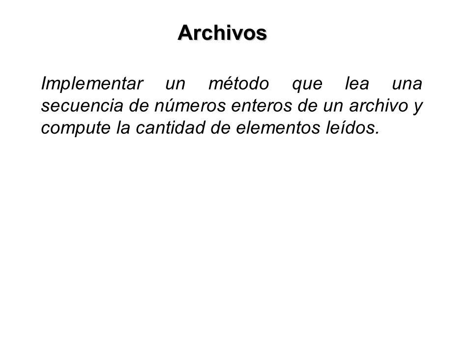 Archivos Implementar un método que lea una secuencia de números enteros de un archivo y compute la cantidad de elementos leídos.