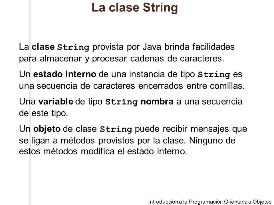 La clase String La clase String provista por Java brinda facilidades para almacenar y procesar cadenas de caracteres.