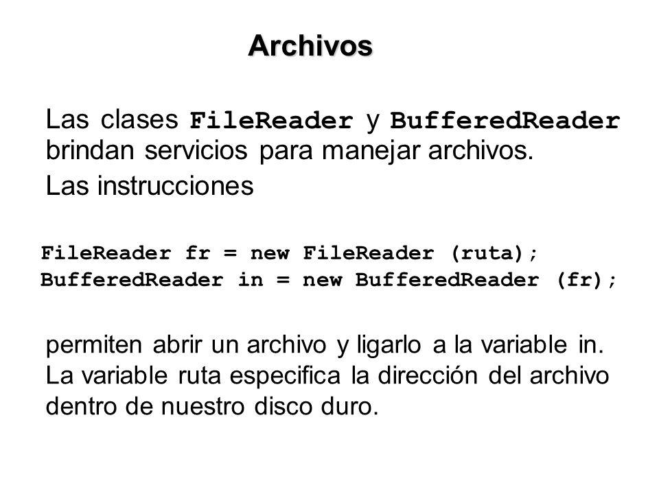 Archivos Las clases FileReader y BufferedReader brindan servicios para manejar archivos. Las instrucciones