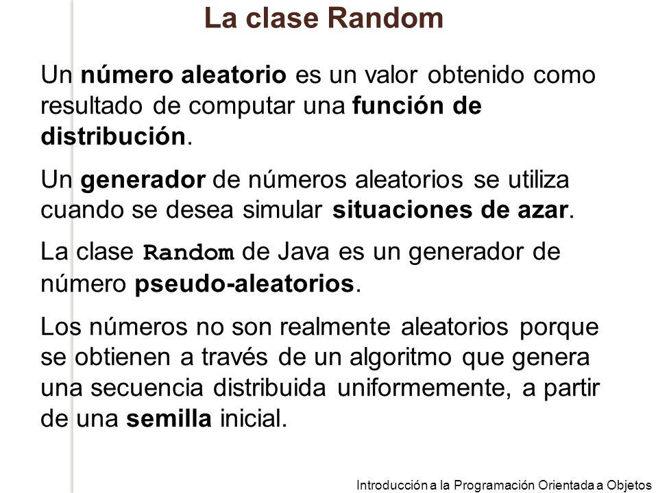 La clase Random Un número aleatorio es un valor obtenido como resultado de computar una función de distribución.