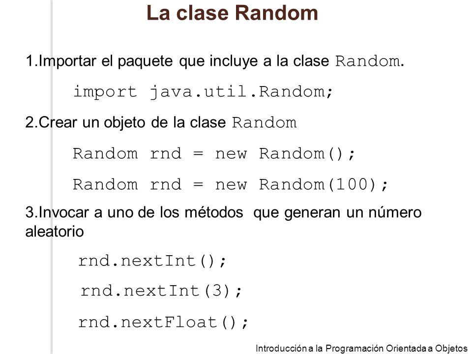 La clase Random import java.util.Random; Random rnd = new Random();