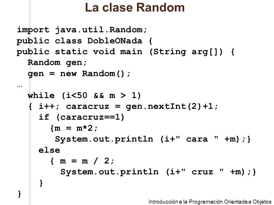 La clase Random import java.util.Random; public class DobleONada {