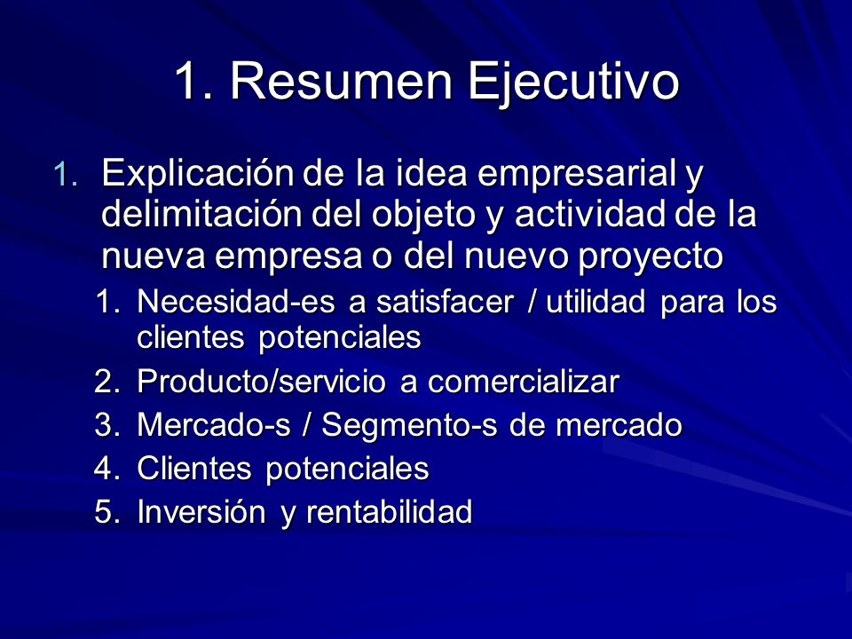 1. Resumen Ejecutivo Explicación de la idea empresarial y delimitación del objeto y actividad de la nueva empresa o del nuevo proyecto.