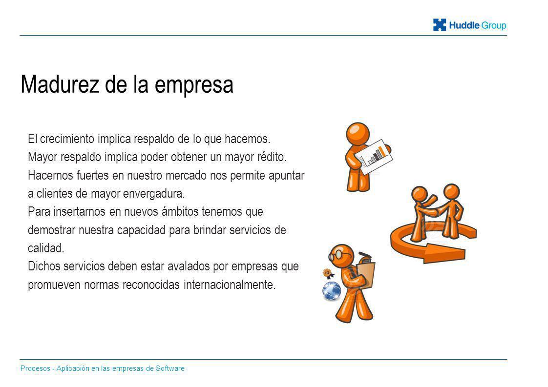 Madurez de la empresa El crecimiento implica respaldo de lo que hacemos. Mayor respaldo implica poder obtener un mayor rédito.