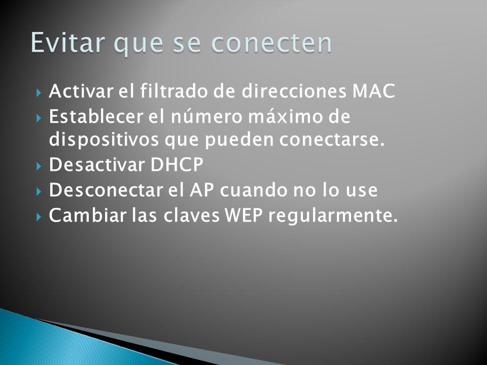 Evitar que se conecten Activar el filtrado de direcciones MAC