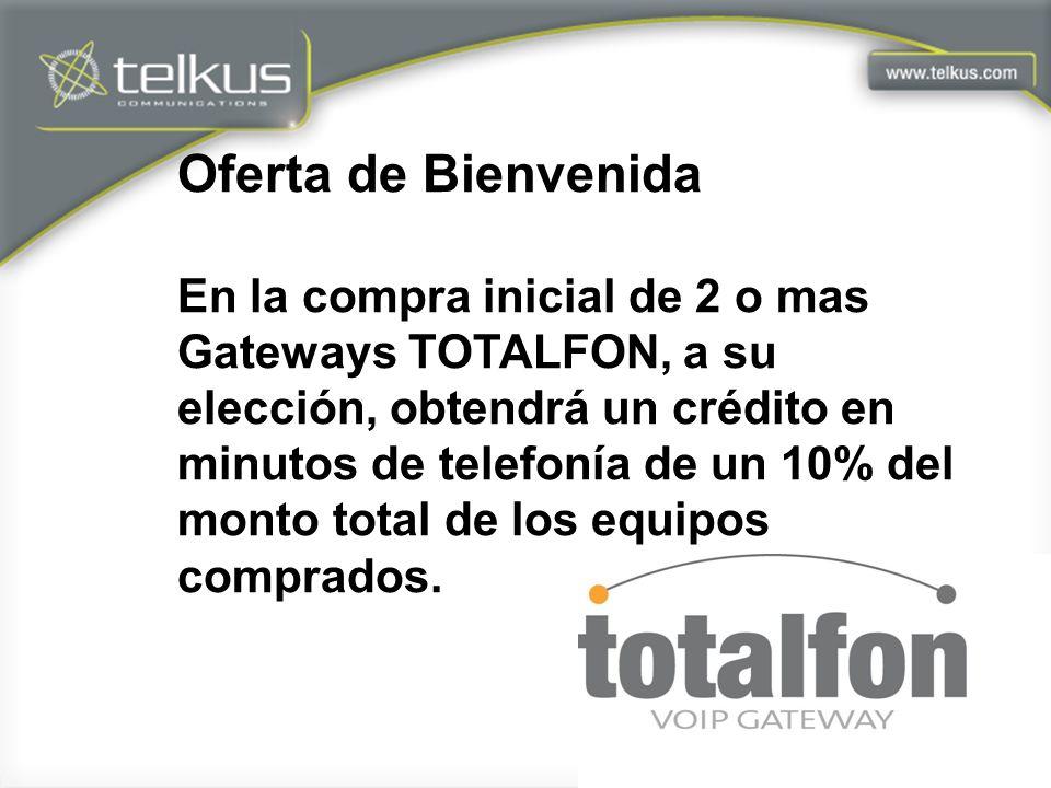 Oferta de Bienvenida En la compra inicial de 2 o mas Gateways TOTALFON, a su elección, obtendrá un crédito en minutos de telefonía de un 10% del monto total de los equipos comprados.