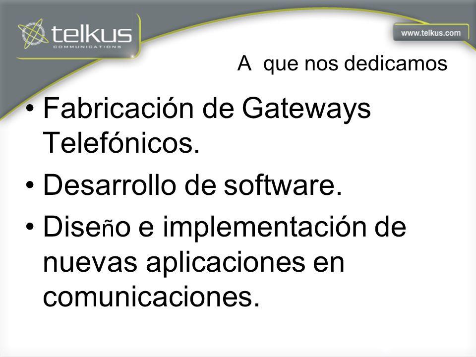 Fabricación de Gateways Telefónicos. Desarrollo de software.
