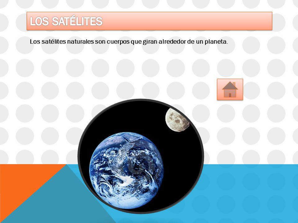 Los satélites Los satélites naturales son cuerpos que giran alrededor de un planeta.