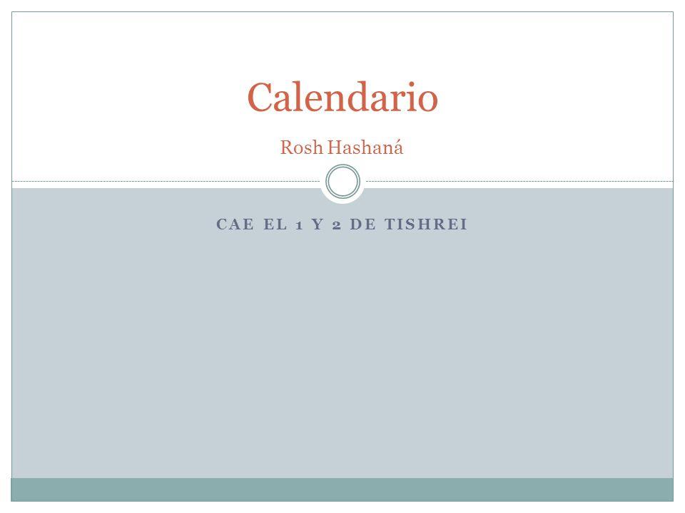 Calendario Rosh Hashaná Cae el 1 y 2 de tishrei