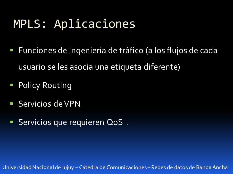 MPLS: Aplicaciones Funciones de ingeniería de tráfico (a los flujos de cada usuario se les asocia una etiqueta diferente)