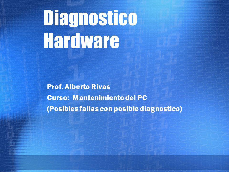 Diagnostico Hardware Prof. Alberto Rivas Curso: Mantenimiento del PC