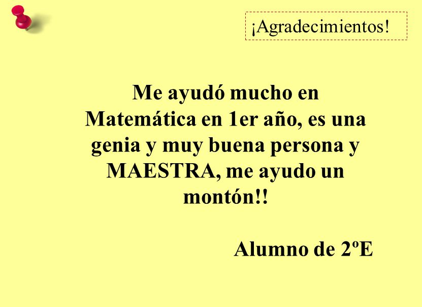¡Agradecimientos! Me ayudó mucho en Matemática en 1er año, es una genia y muy buena persona y MAESTRA, me ayudo un montón!!