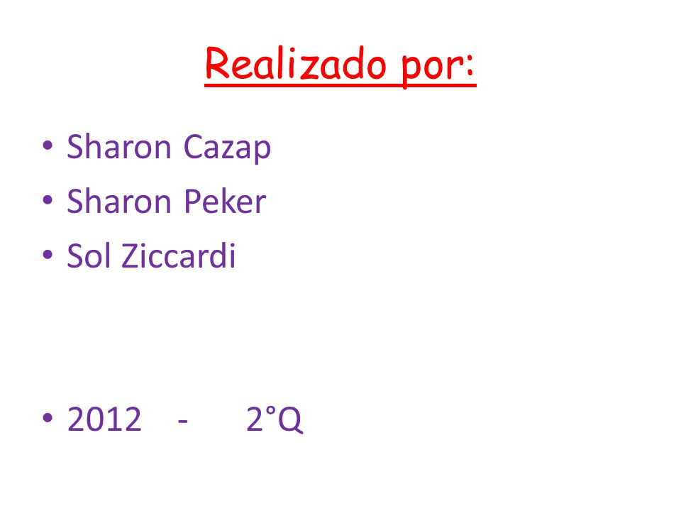 Realizado por: Sharon Cazap Sharon Peker Sol Ziccardi 2012 - 2°Q