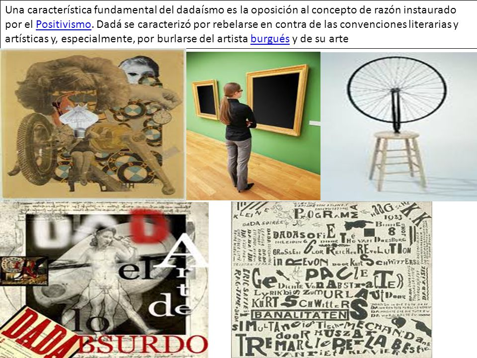 Una característica fundamental del dadaísmo es la oposición al concepto de razón instaurado por el Positivismo.