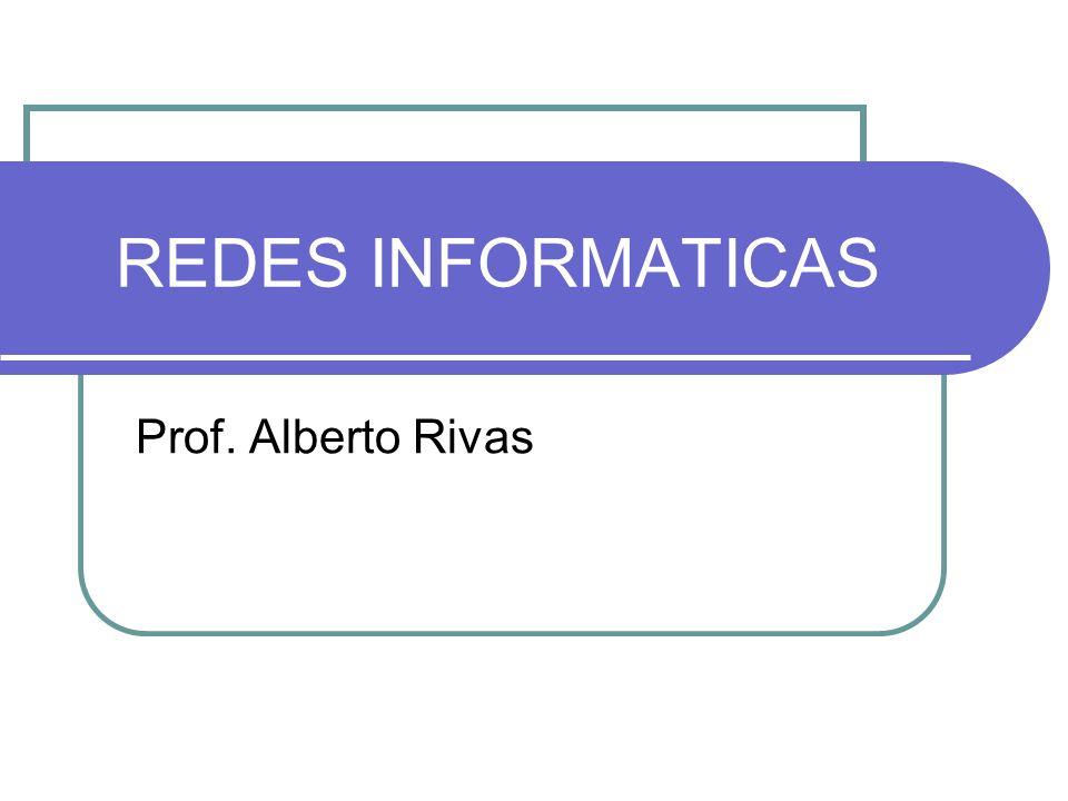 REDES INFORMATICAS Prof. Alberto Rivas