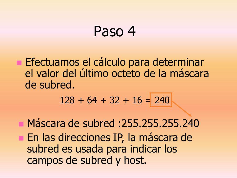 Paso 4Efectuamos el cálculo para determinar el valor del último octeto de la máscara de subred. 128 + 64 + 32 + 16 = 240.