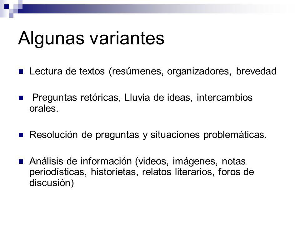 Algunas variantes Lectura de textos (resúmenes, organizadores, brevedad. Preguntas retóricas, Lluvia de ideas, intercambios orales.