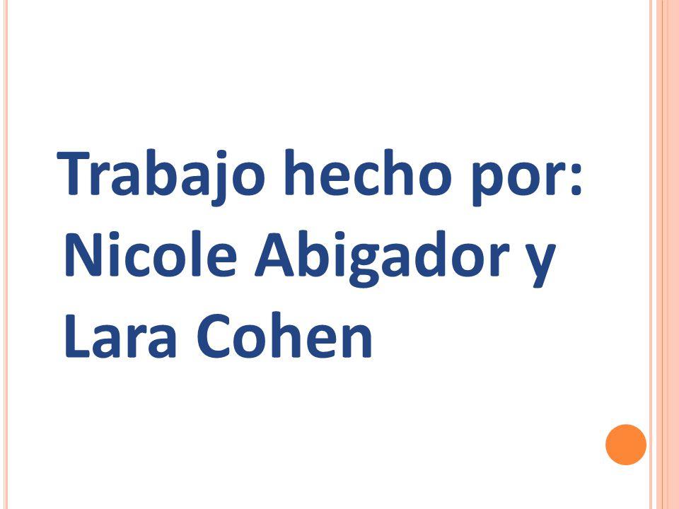 Trabajo hecho por: Nicole Abigador y Lara Cohen