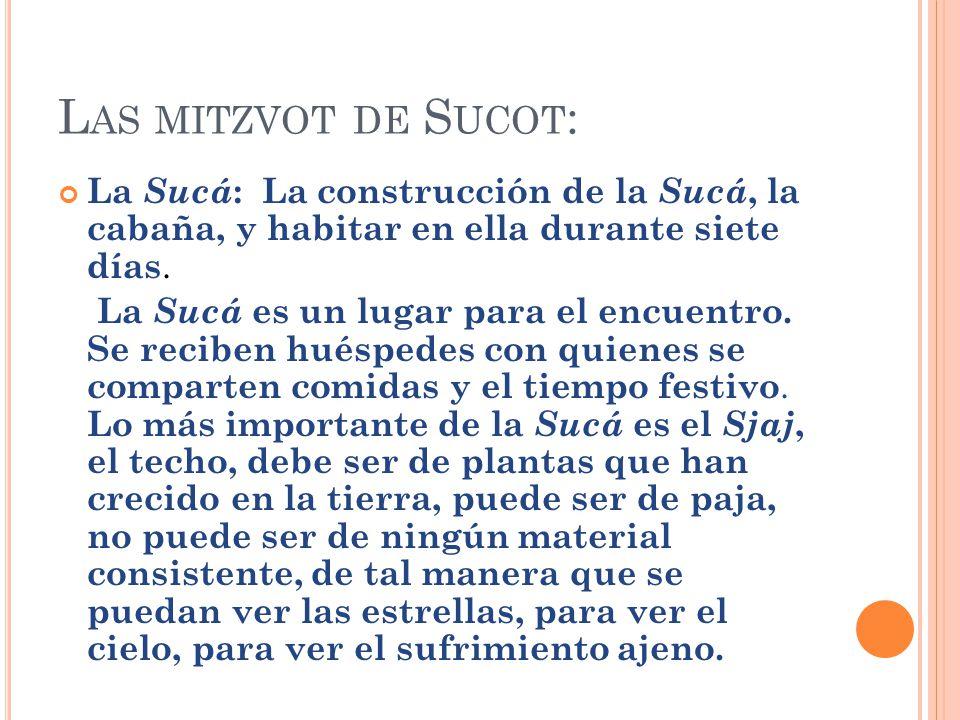 Las mitzvot de Sucot: La Sucá: La construcción de la Sucá, la cabaña, y habitar en ella durante siete días.