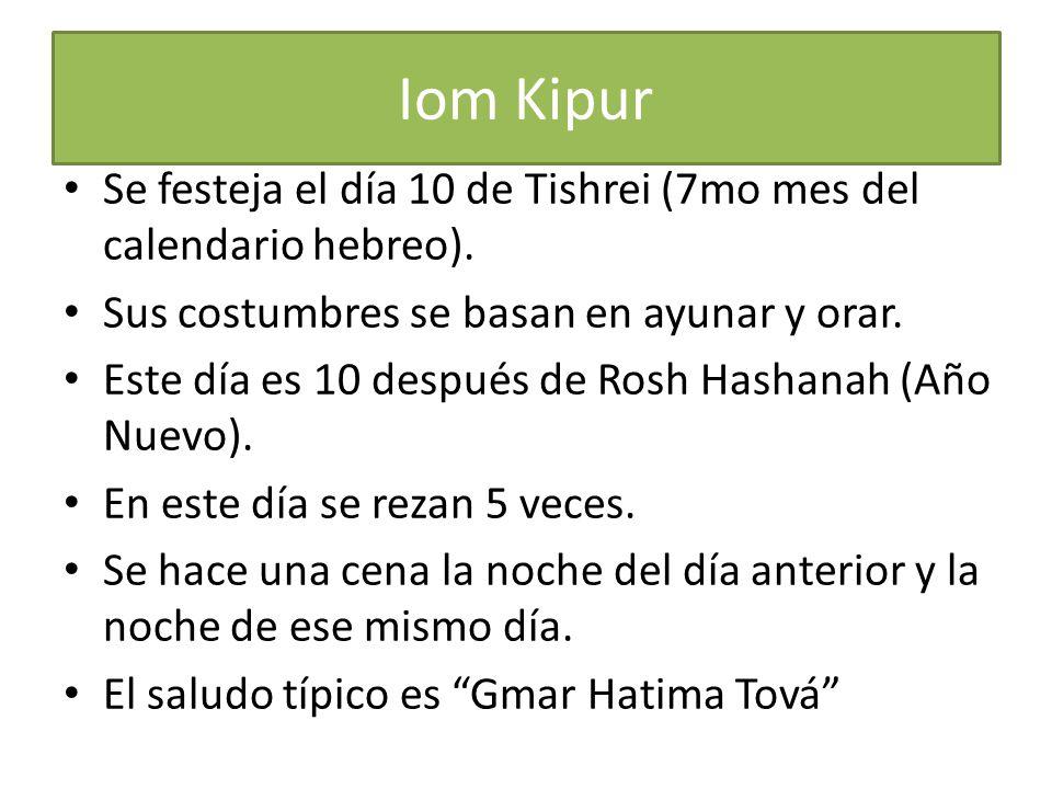 Iom Kipur Se festeja el día 10 de Tishrei (7mo mes del calendario hebreo). Sus costumbres se basan en ayunar y orar.