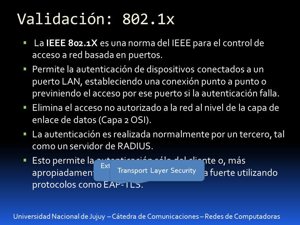 Validación: 802.1x La IEEE 802.1X es una norma del IEEE para el control de acceso a red basada en puertos.