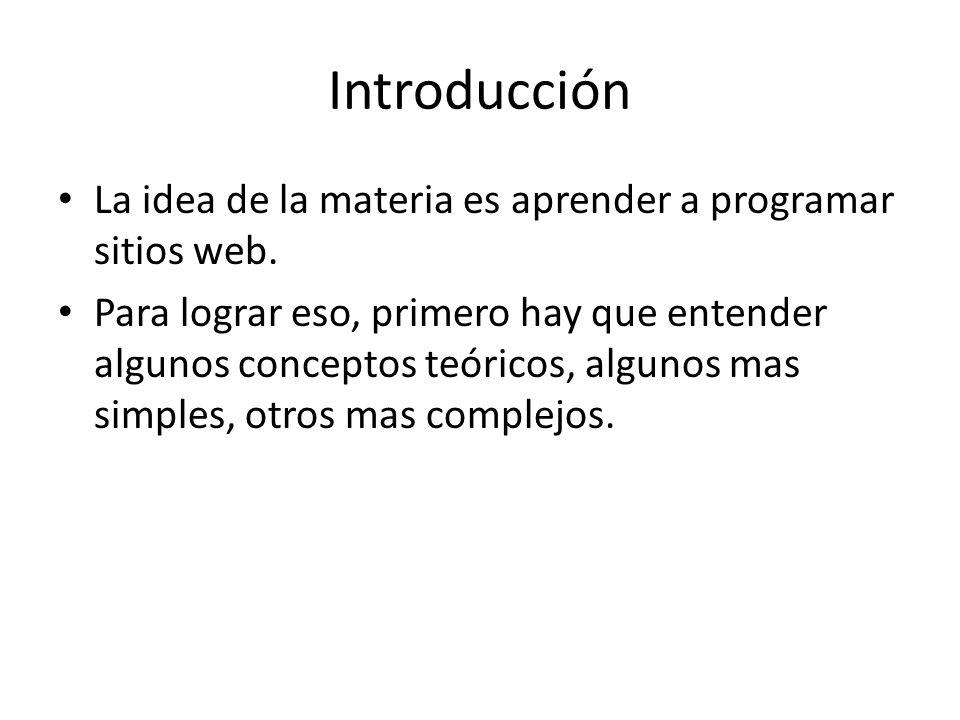 Introducción La idea de la materia es aprender a programar sitios web.