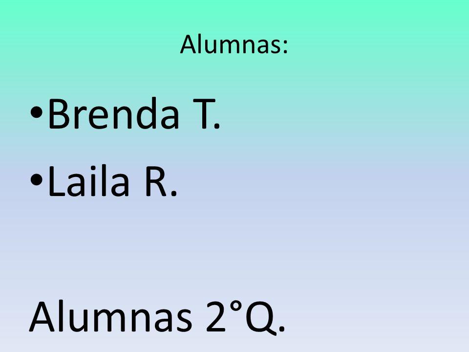 Alumnas: Brenda T. Laila R. Alumnas 2°Q.