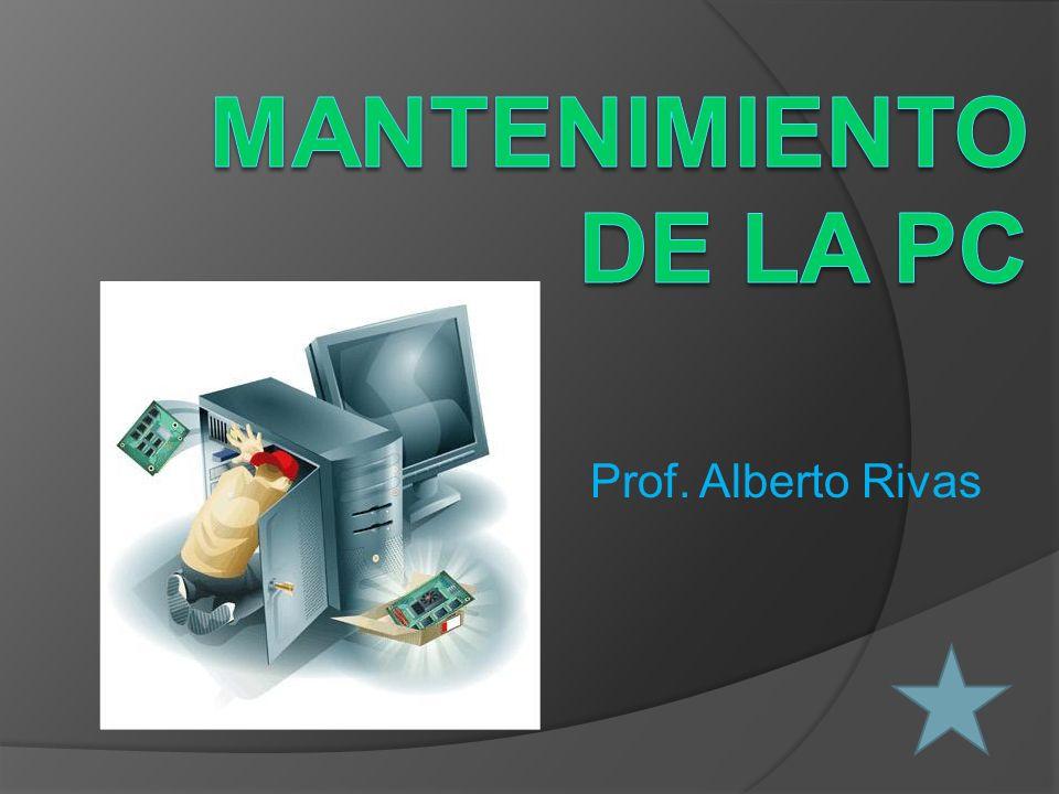 Mantenimiento de la PC Prof. Alberto Rivas