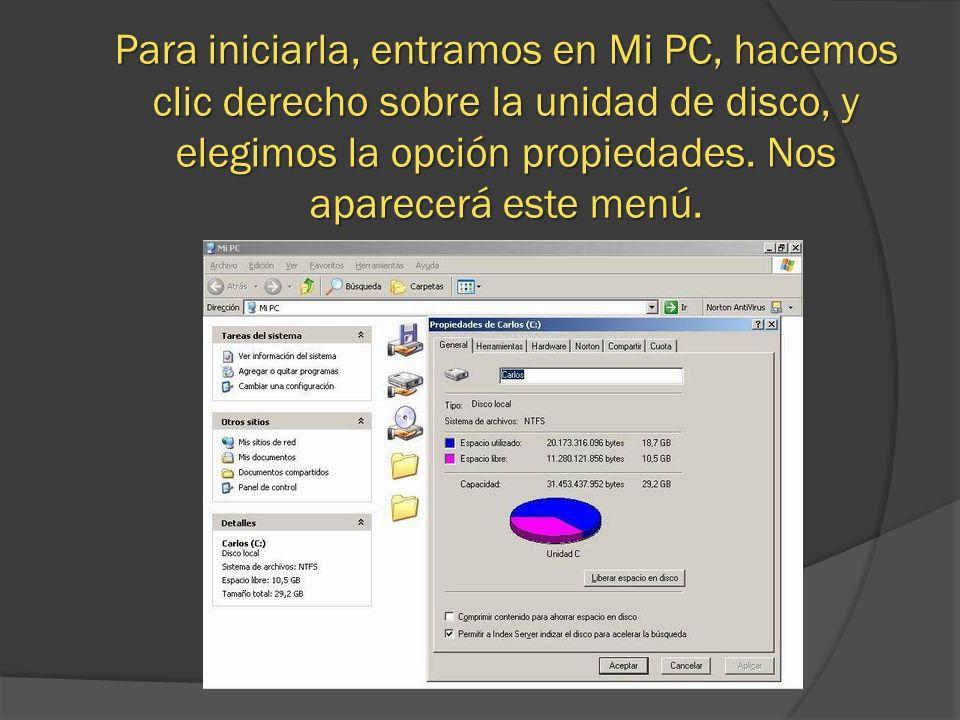 Para iniciarla, entramos en Mi PC, hacemos clic derecho sobre la unidad de disco, y elegimos la opción propiedades.