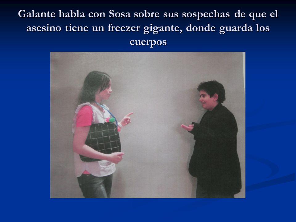 Galante habla con Sosa sobre sus sospechas de que el asesino tiene un freezer gigante, donde guarda los cuerpos