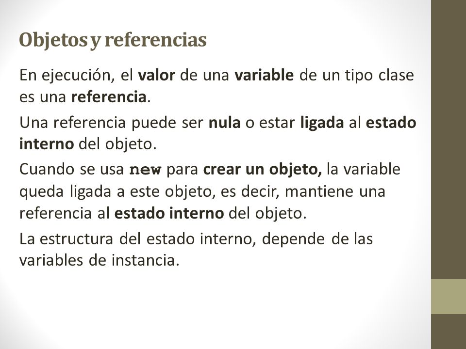 Objetos y referencias En ejecución, el valor de una variable de un tipo clase es una referencia.