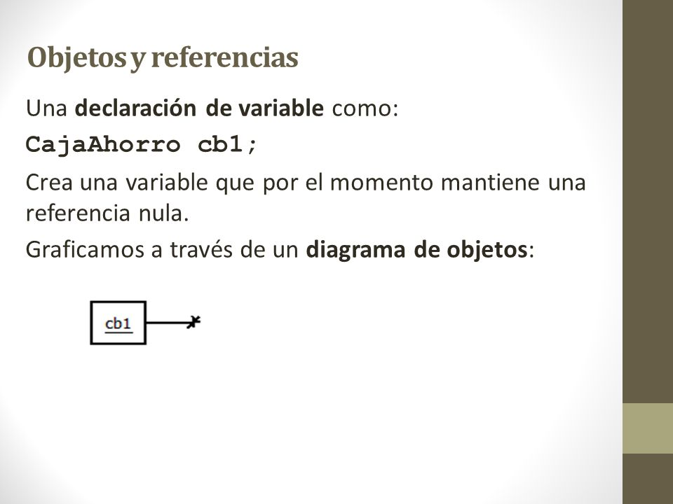 Objetos y referencias Una declaración de variable como:
